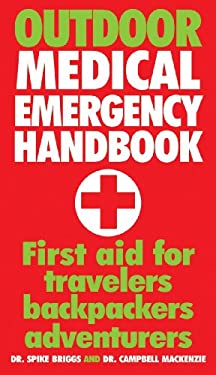 Outdoor Medical Emergency Handbook: First Aid for Travellers, Backpackers, Adventurers