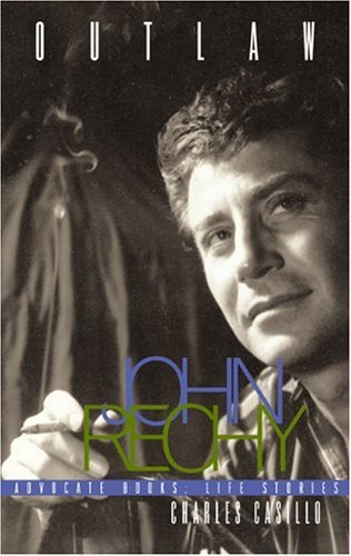 Outlaw: The Lives and Careers of John Rechy 9781555837341