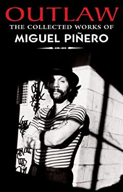 Outlaw: The Collected Works of Miguel Pinero 9781558856066