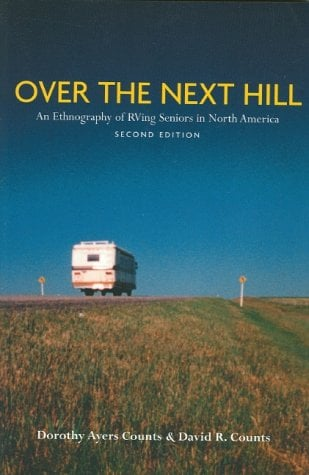 Over the Next Hill: An Ethnography of RVing Seniors in North America, Second Edition 9781551114231