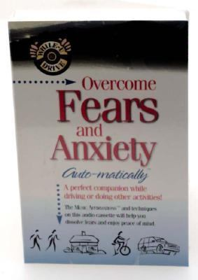 Overcome Fears and Anxiety... Auto-matically 9781558489097