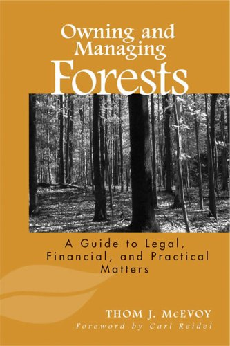 Owning and Managing Forests: A Guide to Legal, Financial, and Practical Matters 9781559630825