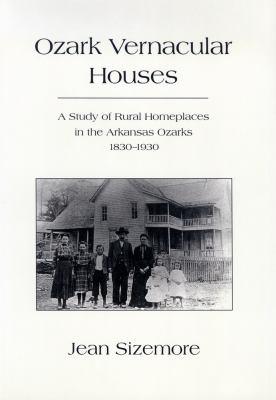 Ozark Vernacular Houses: A Study of Rural Homeplaces in the Arkansas Ozarks 9781557283108