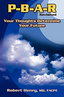 P-B-A-R Revisited: Your Thoughts Determine Your Future 9781553690207