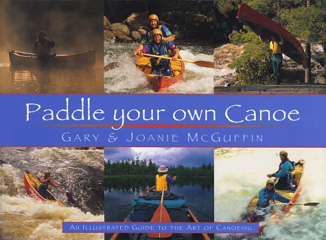 Paddle Your Own Canoe: An Illustrated Guide to the Art of Canoeing 9781550463774