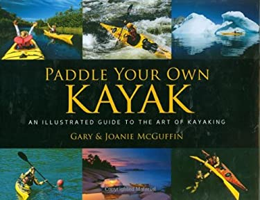 Paddle Your Own Kayak: An Illustrated Guide to the Art of Kayaking 9781550464641