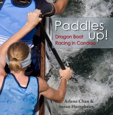 Paddles Up!: Dragon Boat Racing in Canada 9781554883950