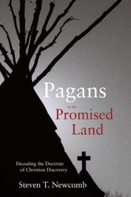 Pagans in the Promised Land: Decoding the Doctrine of Christian Discovery 9781555916428
