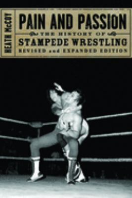 Pain and Passion: The History of Stampede Wrestling 9781550227871