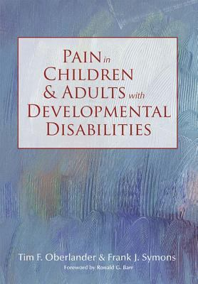 Pain in Children and Adults with Developmental Disabilities 9781557668691