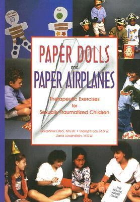 Paper Dolls and Paper Airplanes: Therapeutic Exercises for Sexually Traumatized Children 9781558641297