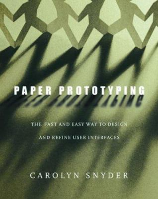 Paper Prototyping: The Fast and Easy Way to Design and Refine User Interfaces 9781558608702