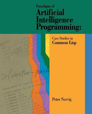 Paradigms of Artificial Intelligence Programming: Case Studies in Common LISP 9781558601918