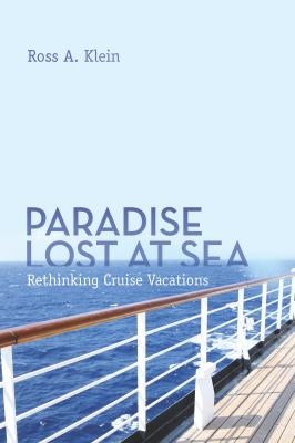 Paradise Lost at Sea: Rethinking Cruise Vacations 9781552662762