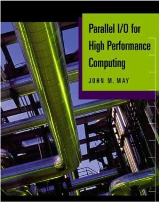 Parallel I/O for High Performance Computing 9781558606647