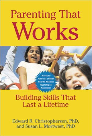 Parenting That Works: Building Skills That Last a Lifetime 9781557989246