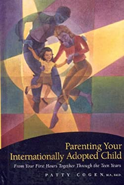 Parenting Your Internationally Adopted Child: From Your First Hours Together Through the Teen Years 9781558323254