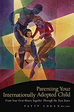 Parenting Your Internationally Adopted Child: From Your First Hours Together Through the Teen Years 9781558323261