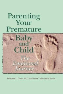 Parenting Your Premature Baby and Child: The Emotional Journey 9781555915117