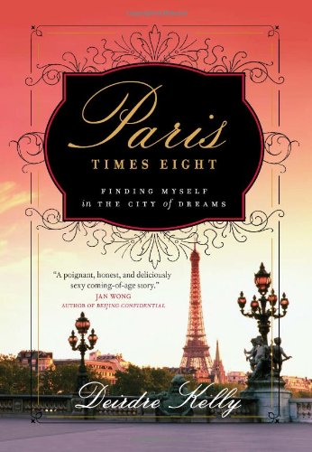 Paris Times Eight: Finding Myself in the City of Dreams 9781553652687