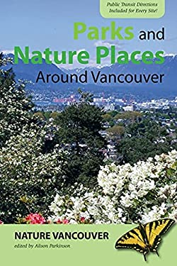 Parks and Nature Places Around Vancouver 9781550174649