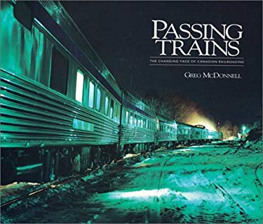 Passing Trains: The Changing Face of Canadian Railroading 9781550461831