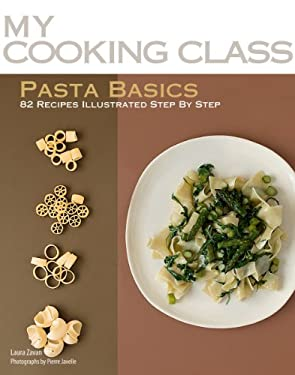 Pasta Basics: 82 Recipes Illustrated Step by Step 9781554077564