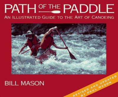 Path of the Paddle: An Illustrated Guide to the Art of Canoeing 9781559714709