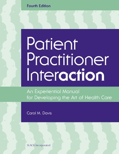 Patient Practitioner Interaction: An Experiential Manual for Developing the Art of Healthcare 9781556427206