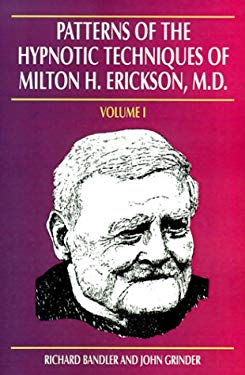 Patterns of the Hypnotic Techniques of Milton H. Erickson, M.D. 9781555520526