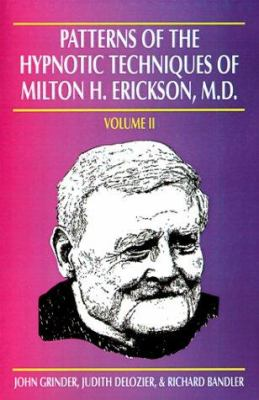 Patterns of the Hypnotic Techniques of Milton H. Erickson, M.D. 9781555520533