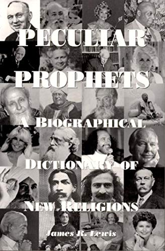 Peculiar Prophets: A Biographical Dictionary of New Religions 9781557787682