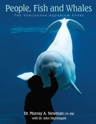 People, Fish and Whales: The Vancouver Aquarium Story 9781550173826