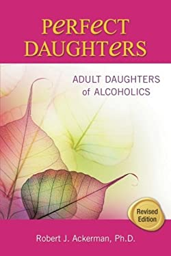 Perfect Daughters: Adult Daughters of Alcoholics 9781558749528