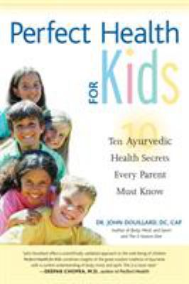 Perfect Health for Kids: Ten Ayurvedic Health Secrets Every Parent Must Know 9781556434778
