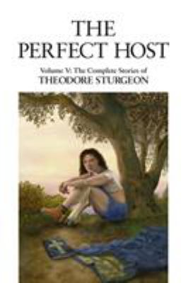 The Perfect Host: Volume V: The Collected Stories of Theodore Sturgeon 9781556432842