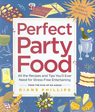 Perfect Party Food: All the Recipes and Tips You'll Ever Need for Stress-Free Entertaining 9781558322592