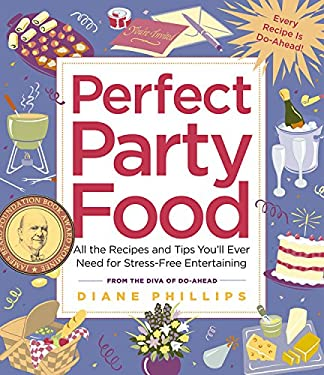Perfect Party Food: All the Recipes and Tips You'll Ever Need for Stress-Free Entertaining 9781558322608
