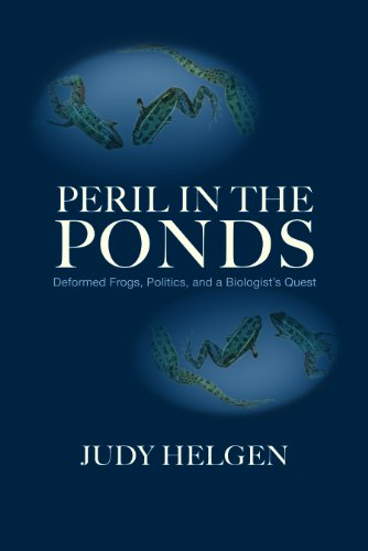 Peril in the Ponds: Deformed Frogs, Politics, and a Biologist's Quest 9781558499461