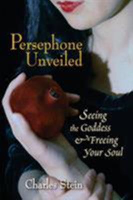 Persephone Unveiled: Seeing the Goddess and Freeing Your Soul 9781556435812