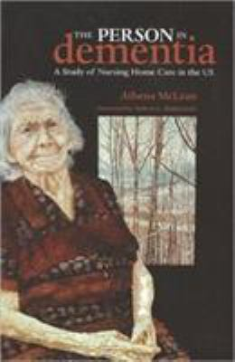The Person in Dementia: A Study of Nursing Home Care in the US 9781551116068