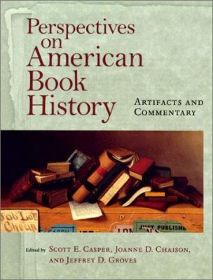 Perspectives on American Book History: Artifacts and Commentary [With CD-ROM Image Archive] 9781558493162