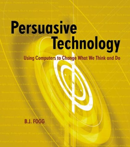 Persuasive Technology: Using Computers to Change What We Think and Do 9781558606432