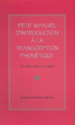 Petit Manuel D'Introduction a la Transcription Phonetique 9781551300979