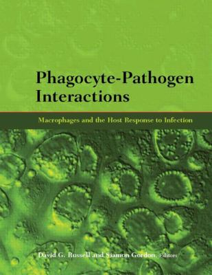 Phagocyte-Pathogen Interactions: Macrophages and the Host Response to Infection 9781555814014