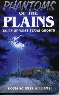 Phantoms of the Plains: Tales of West Texas Ghosts 9781556223976