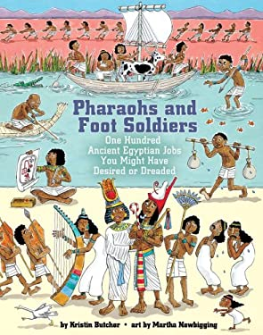 Pharaohs and Foot Soldiers: One Hundred Ancient Egyptian Jobs You Might Have Desired or Dreaded 9781554511709