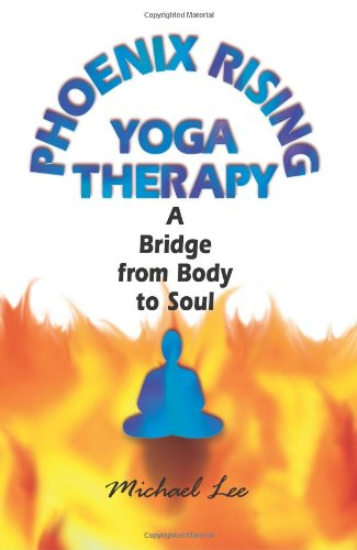 Phoenix Rising Yoga Therapy: A Bridge from Body to Soul 9781558745131