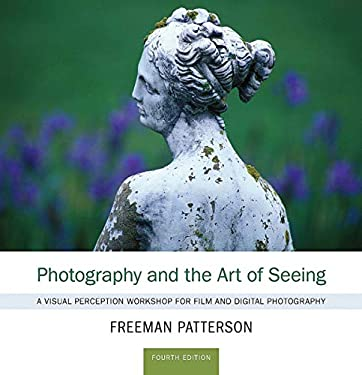 Photography and the Art of Seeing: A Visual Perception Workshop for Film and Digital Photography 9781554079803