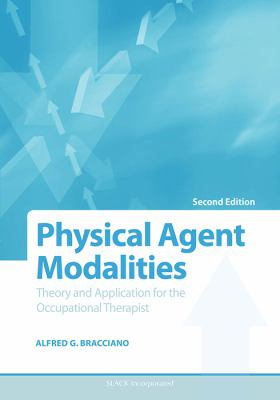 Physical Agent Modalities: Theory and Application for the Occupational Therapist 9781556426490